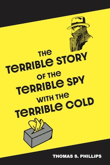 The Terrible Story of the Terrible Spy with the Terrible Cold
